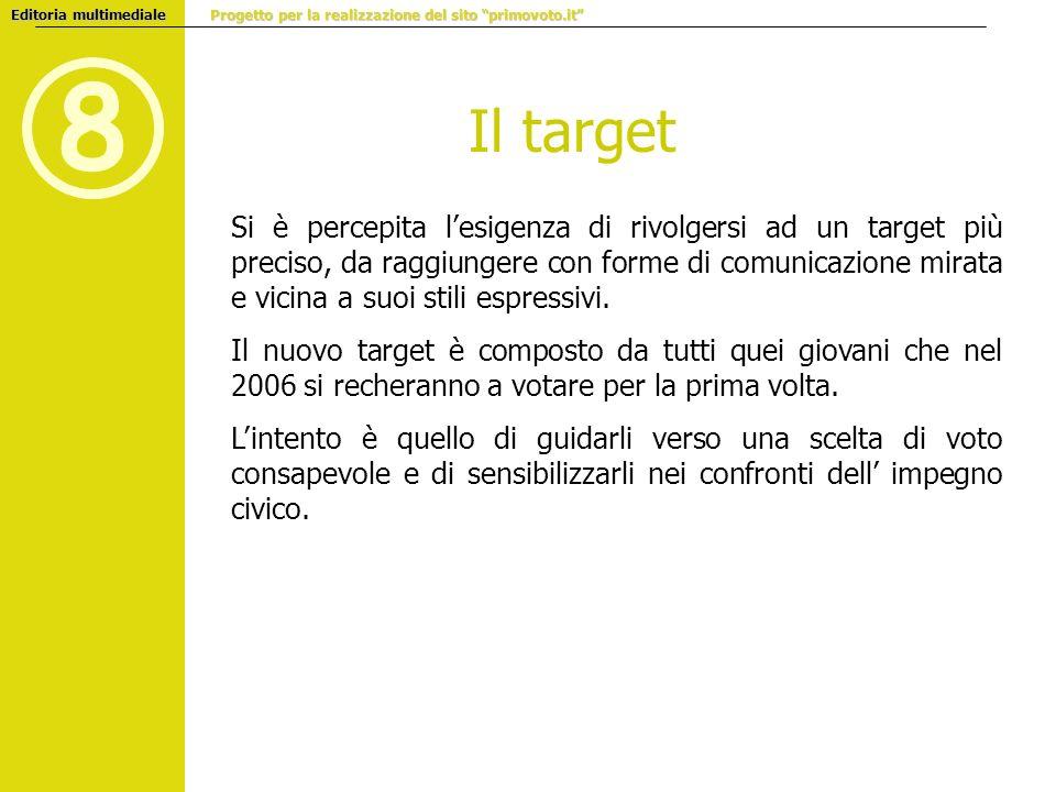Il target 8 Si è percepita lesigenza di rivolgersi ad un target più preciso, da raggiungere con forme di comunicazione mirata e vicina a suoi stili es