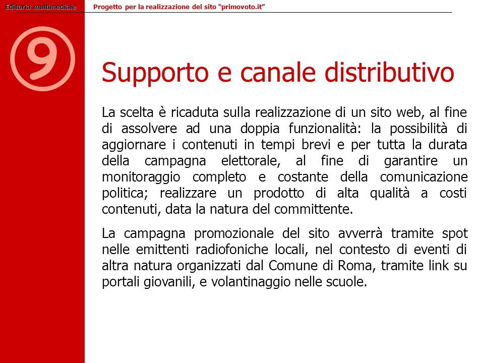 Supporto e canale distributivo 9 La scelta è ricaduta sulla realizzazione di un sito web, al fine di assolvere ad una doppia funzionalità: la possibil