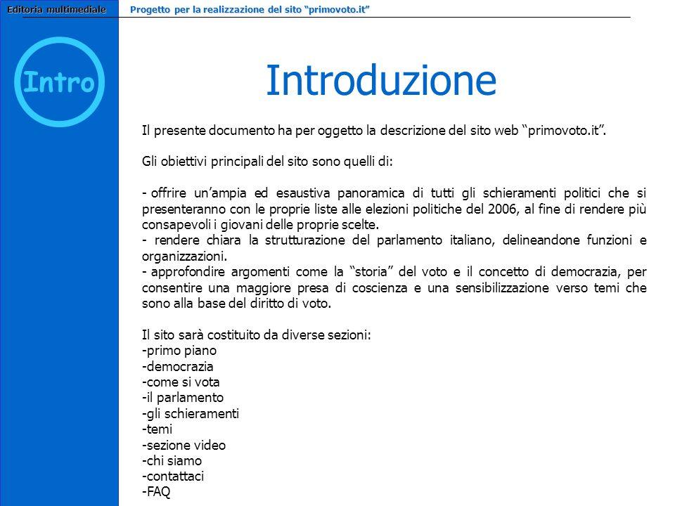 Il presente documento ha per oggetto la descrizione del sito web primovoto.it. Gli obiettivi principali del sito sono quelli di: - offrire unampia ed