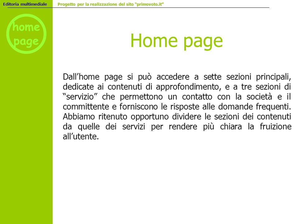 home page Home page Dallhome page si può accedere a sette sezioni principali, dedicate ai contenuti di approfondimento, e a tre sezioni di servizio che permettono un contatto con la società e il committente e forniscono le risposte alle domande frequenti.