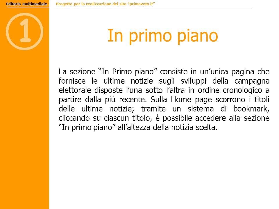 1 Editoria multimediale Editoria multimediale Progetto per la realizzazione del sito primovoto.it La sezione In Primo piano consiste in ununica pagina