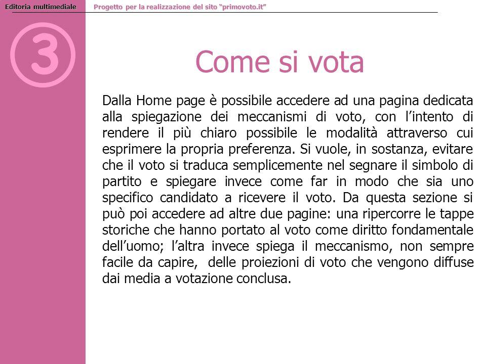 3 Come si vota Dalla Home page è possibile accedere ad una pagina dedicata alla spiegazione dei meccanismi di voto, con lintento di rendere il più chiaro possibile le modalità attraverso cui esprimere la propria preferenza.