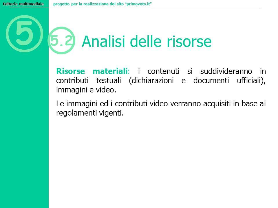 5 5.2 Analisi delle risorse Risorse materiali: i contenuti si suddivideranno in contributi testuali (dichiarazioni e documenti ufficiali), immagini e video.