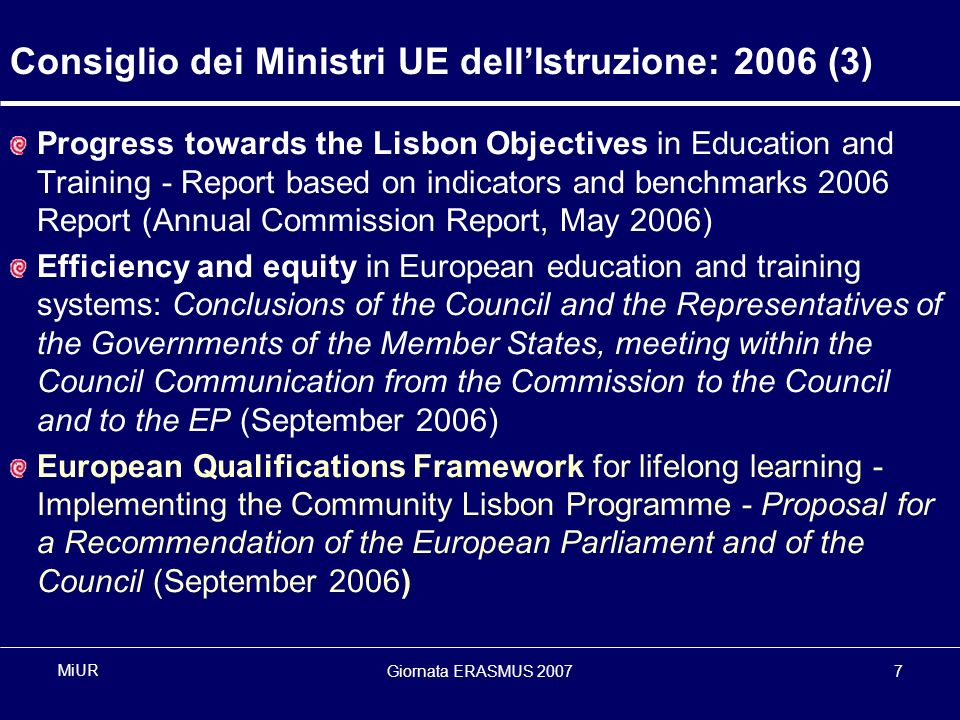 Giornata ERASMUS 20077 MiUR Consiglio dei Ministri UE dellIstruzione: 2006 (3) Progress towards the Lisbon Objectives in Education and Training - Repo