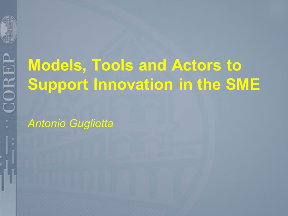 Models, Tools and Actors to Support Innovation in the SME Antonio Gugliotta