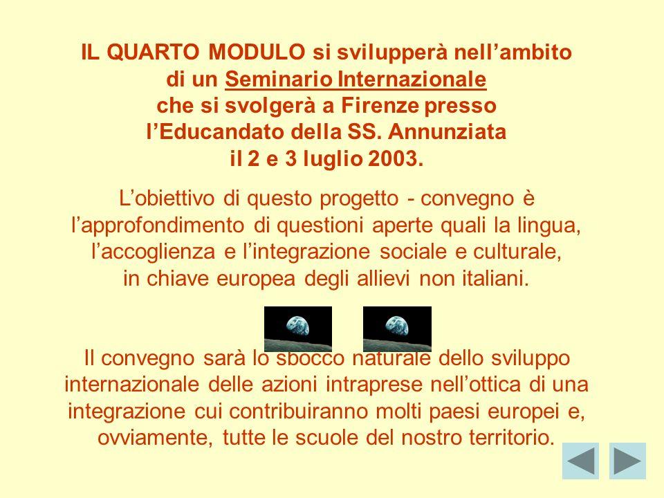 IL QUARTO MODULO si svilupperà nellambito di un Seminario Internazionale che si svolgerà a Firenze presso lEducandato della SS.