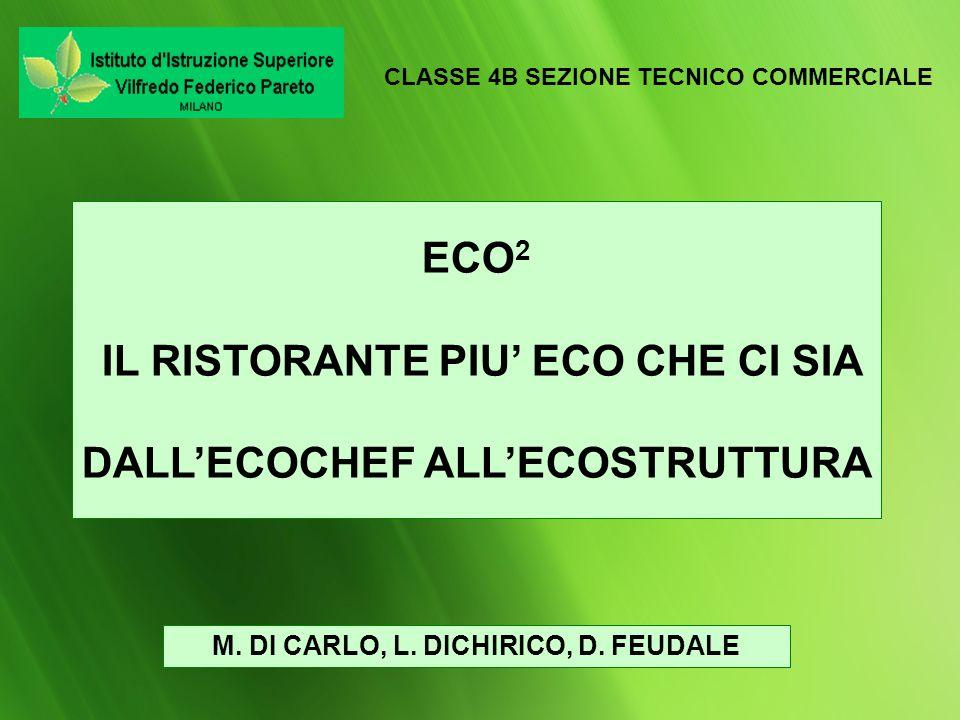M. DI CARLO, L. DICHIRICO, D. FEUDALE CLASSE 4B SEZIONE TECNICO COMMERCIALE ECO 2 IL RISTORANTE PIU ECO CHE CI SIA DALLECOCHEF ALLECOSTRUTTURA