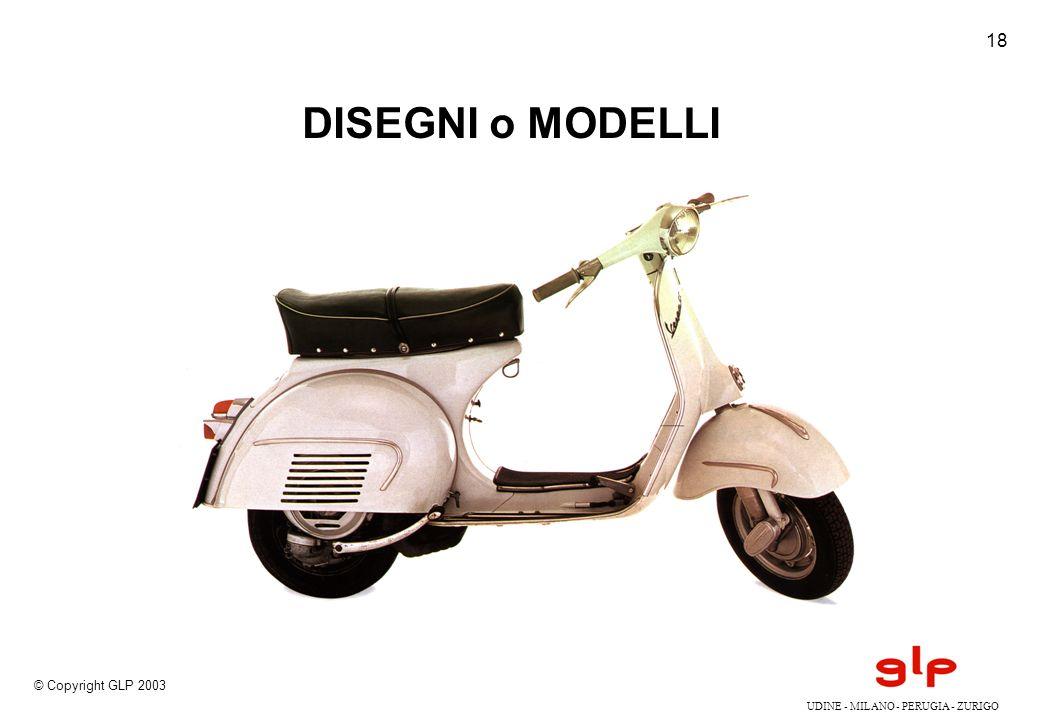 © Copyright GLP 2003 UDINE - MILANO - PERUGIA - ZURIGO 18 DISEGNI o MODELLI
