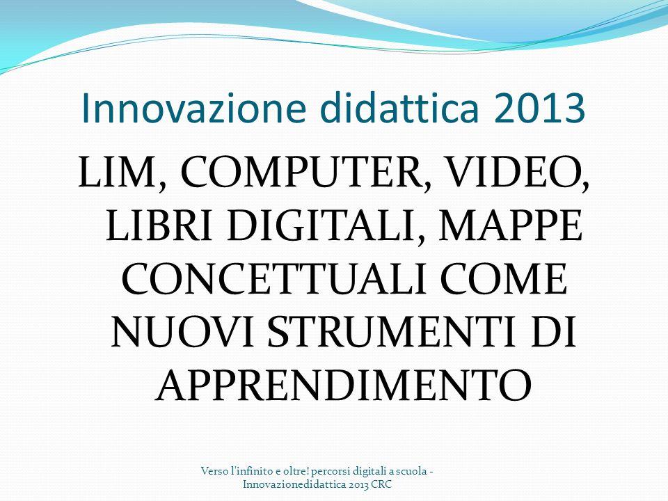 Innovazione didattica 2013 LIM, COMPUTER, VIDEO, LIBRI DIGITALI, MAPPE CONCETTUALI COME NUOVI STRUMENTI DI APPRENDIMENTO Verso l'infinito e oltre! per
