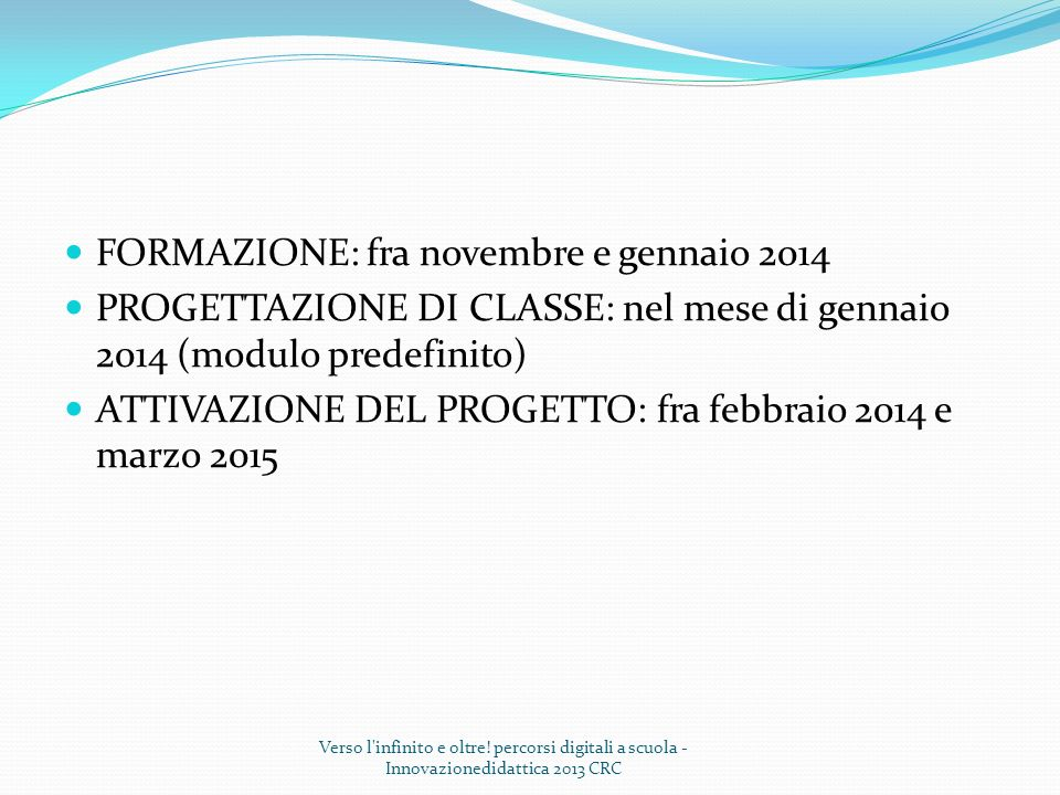 FORMAZIONE: fra novembre e gennaio 2014 PROGETTAZIONE DI CLASSE: nel mese di gennaio 2014 (modulo predefinito) ATTIVAZIONE DEL PROGETTO: fra febbraio