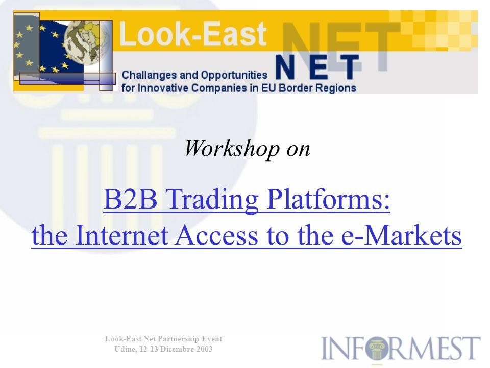 Look-East Net Partnership Event Udine, 12-13 Dicembre 2003 Le barriere legali Progetto ELEAS (E-commerce Legislation Easily Accessible to SMEs) mira a facilitare le transazioni elettroniche cross- border, in particolare tra PMI, per renderle pronte ad operare sul mercato unico europeo.