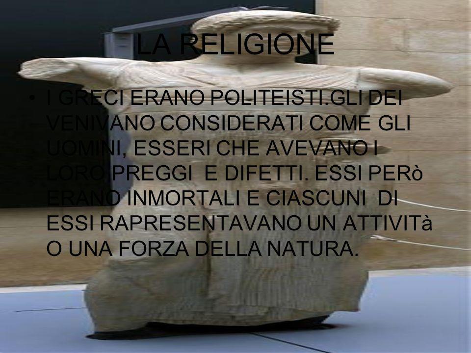LA RELIGIONE I GRECI ERANO POLITEISTI.GLI DEI VENIVANO CONSIDERATI COME GLI UOMINI, ESSERI CHE AVEVANO I LORO PREGGI E DIFETTI. ESSI PERò ERANO INMORT