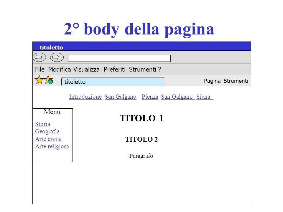 3° body della pagina Logo che collega alla introduzione San Galgano Pienza San Galgano Siena TITOLO 1 TITOLO 2 Paragrafo titoletto File Modifica Visualizza Preferiti Strumenti .