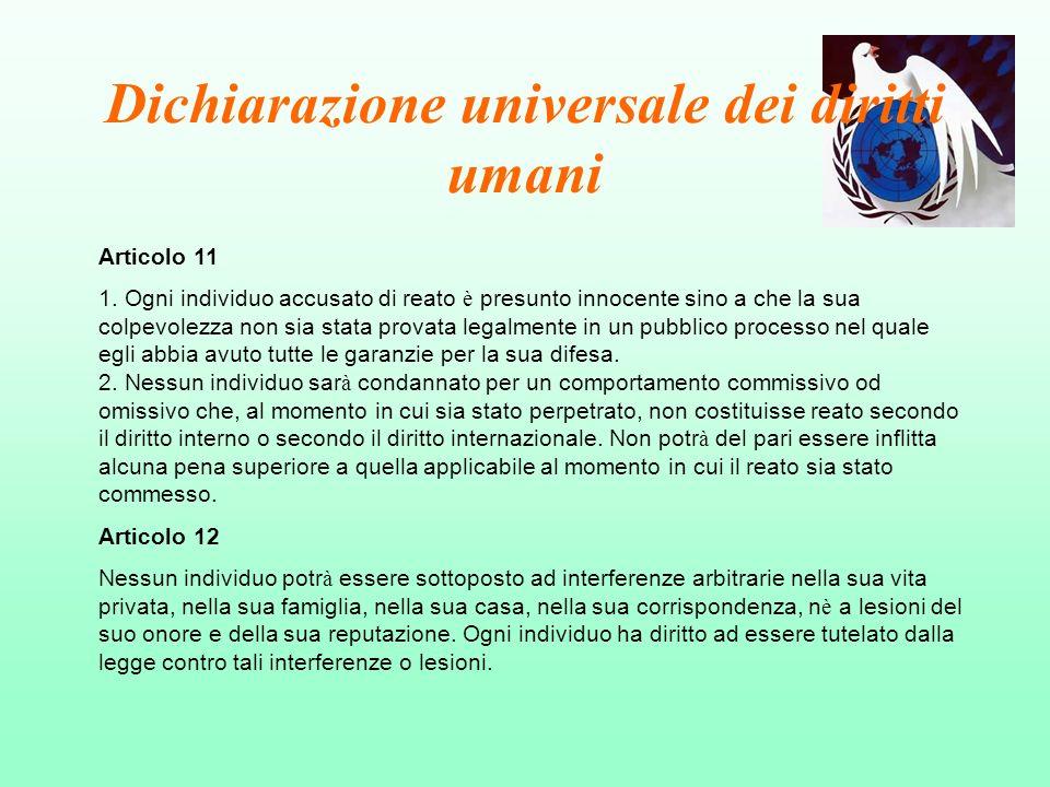 Dichiarazione universale dei diritti umani Articolo 11 1. Ogni individuo accusato di reato è presunto innocente sino a che la sua colpevolezza non sia