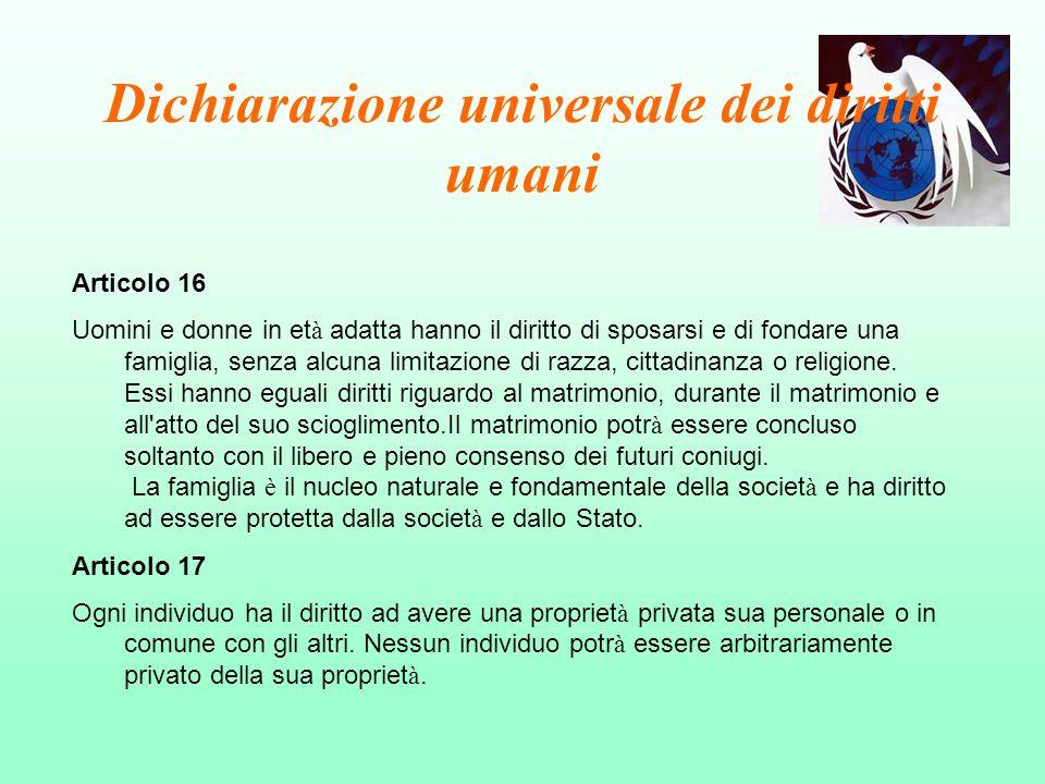 Dichiarazione universale dei diritti umani Articolo 16 Uomini e donne in et à adatta hanno il diritto di sposarsi e di fondare una famiglia, senza alc