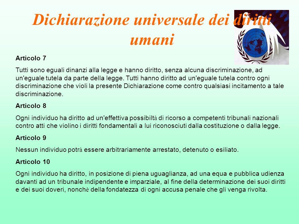 Dichiarazione universale dei diritti umani Articolo 7 Tutti sono eguali dinanzi alla legge e hanno diritto, senza alcuna discriminazione, ad un'eguale