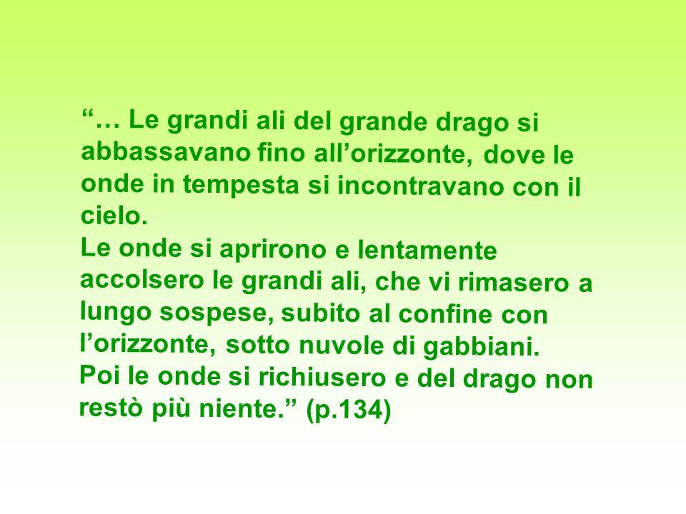 … Le grandi ali del grande drago si abbassavano fino allorizzonte, dove le onde in tempesta si incontravano con il cielo.