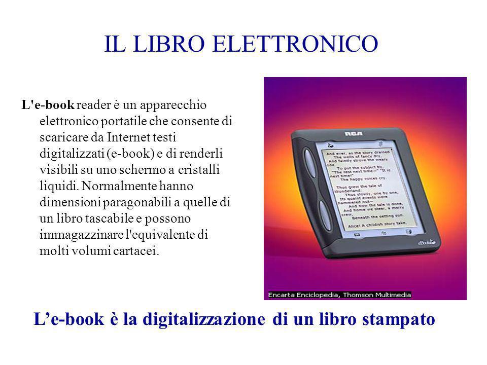 IL LIBRO ELETTRONICO L'e-book reader è un apparecchio elettronico portatile che consente di scaricare da Internet testi digitalizzati (e-book) e di re