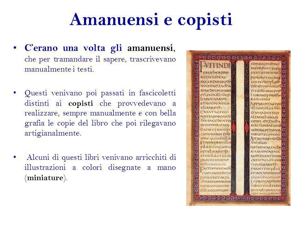 Amanuensi e copisti Cerano una volta gli amanuensi, che per tramandare il sapere, trascrivevano manualmente i testi. Questi venivano poi passati in fa