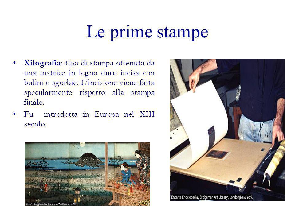Le prime stampe Xilografia : tipo di stampa ottenuta da una matrice in legno duro incisa con bulini e sgorbie. Lincisione viene fatta specularmente ri