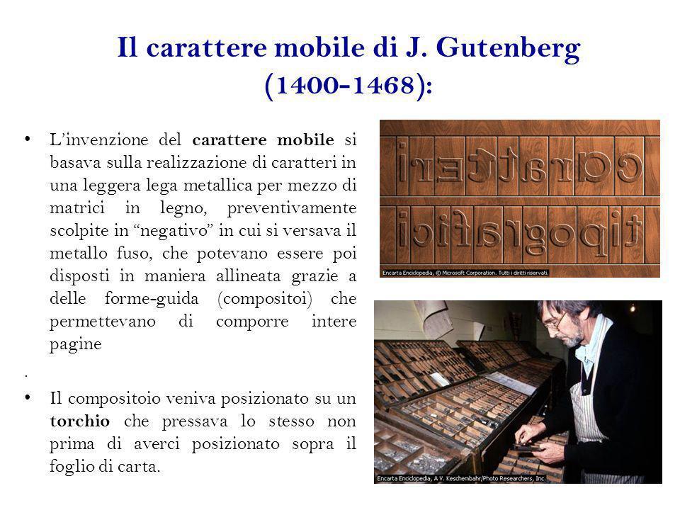 Il carattere mobile di J. Gutenberg (1400-1468): Linvenzione del carattere mobile si basava sulla realizzazione di caratteri in una leggera lega metal