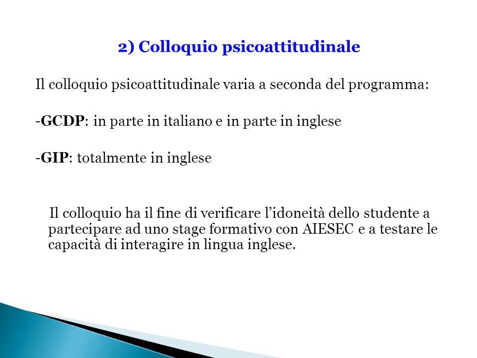 2) Colloquio psicoattitudinale Il colloquio psicoattitudinale varia a seconda del programma: -GCDP: in parte in italiano e in parte in inglese -GIP: t