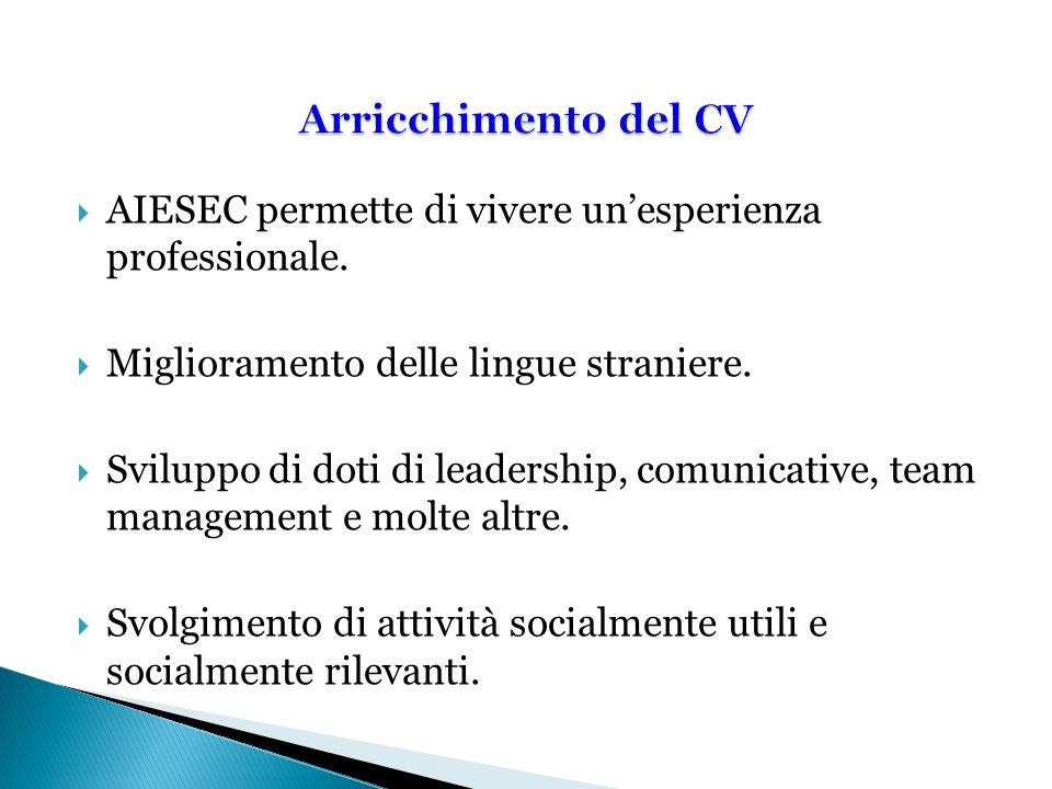 AIESEC permette di vivere unesperienza professionale. Miglioramento delle lingue straniere. Sviluppo di doti di leadership, comunicative, team managem