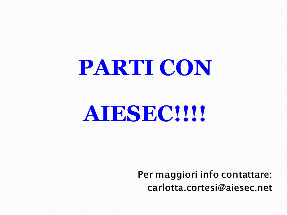 Per maggiori info contattare: carlotta.cortesi@aiesec.net PARTI CON AIESEC!!!!