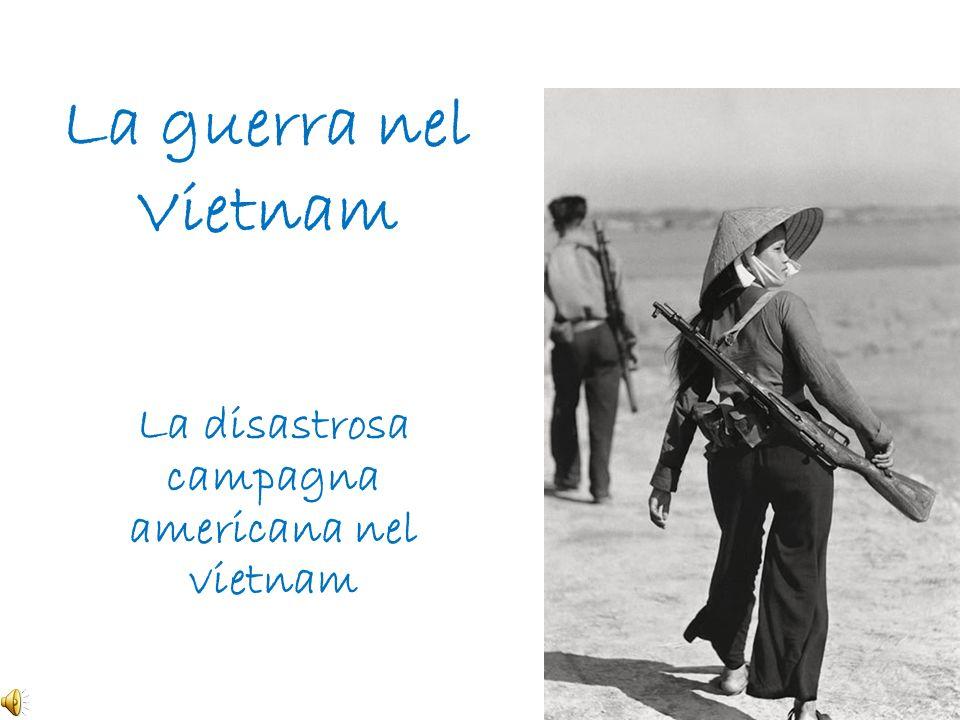 La guerra nel Vietnam La disastrosa campagna americana nel vietnam
