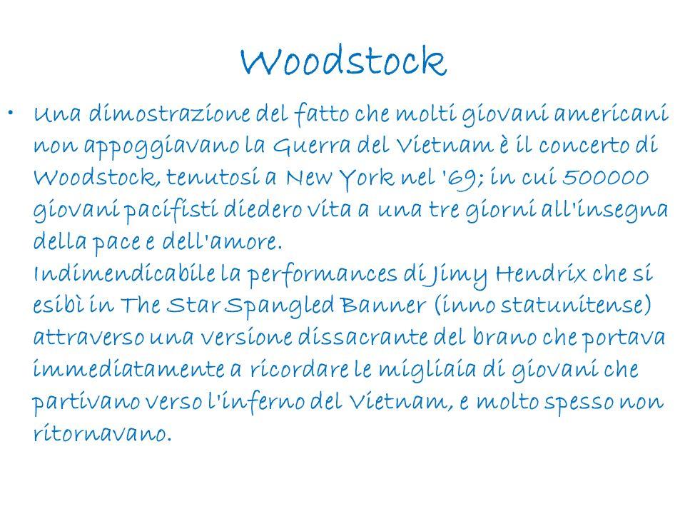 Woodstock Una dimostrazione del fatto che molti giovani americani non appoggiavano la Guerra del Vietnam è il concerto di Woodstock, tenutosi a New Yo