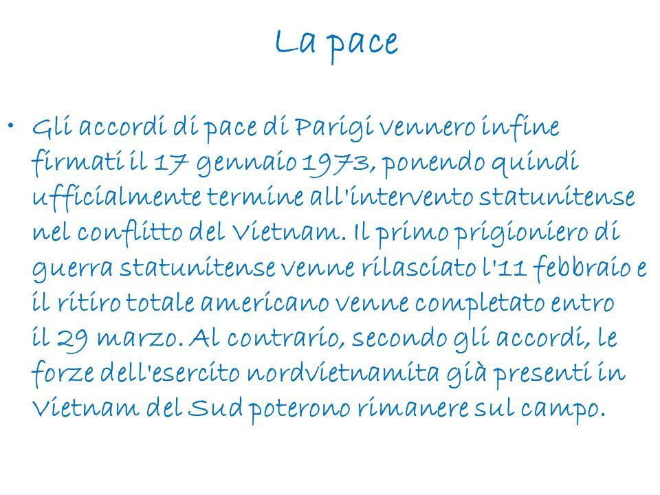 La pace Gli accordi di pace di Parigi vennero infine firmati il 17 gennaio 1973, ponendo quindi ufficialmente termine all'intervento statunitense nel