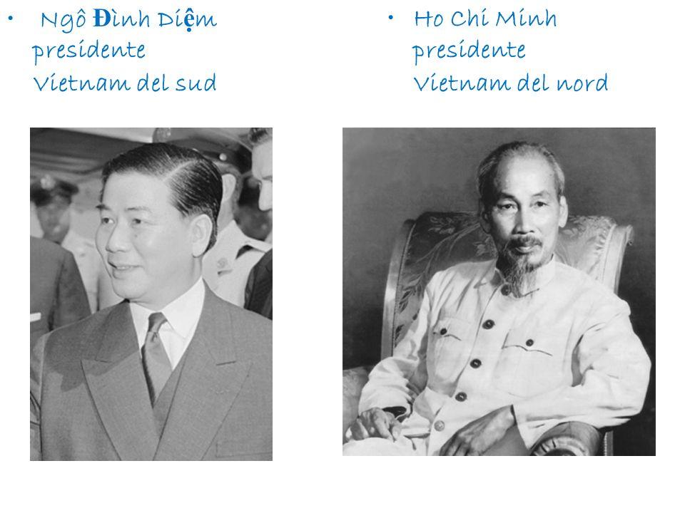 Ho Chi Minh presidente Vietnam del nord Ngô Đ ình Di m presidente Vietnam del sud