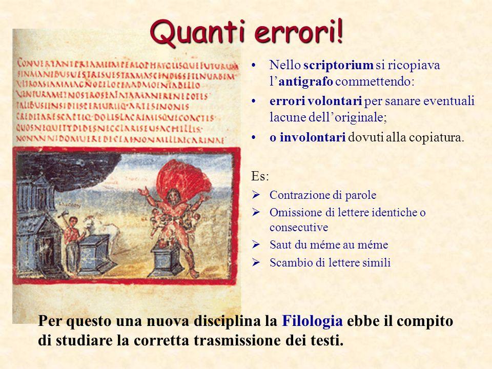Quanti errori! Nello scriptorium si ricopiava lantigrafo commettendo: errori volontari per sanare eventuali lacune delloriginale; o involontari dovuti