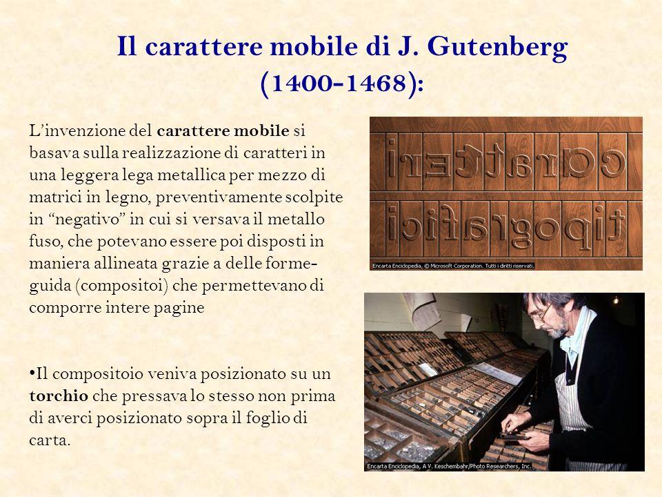 Linvenzione del carattere mobile si basava sulla realizzazione di caratteri in una leggera lega metallica per mezzo di matrici in legno, preventivamen