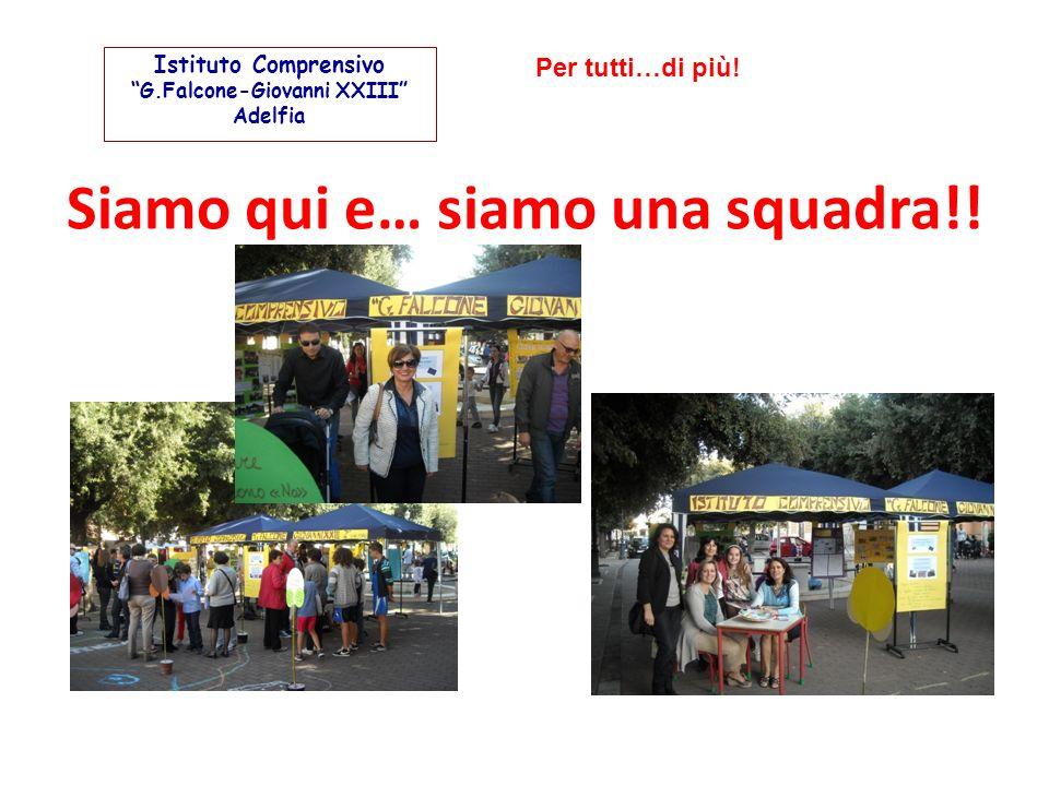 Siamo qui e… siamo una squadra!! Per tutti…di più! Istituto Comprensivo G.Falcone-Giovanni XXIII Adelfia