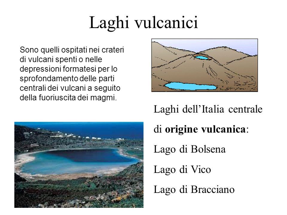 Laghi vulcanici Laghi dellItalia centrale di origine vulcanica: Lago di Bolsena Lago di Vico Lago di Bracciano Sono quelli ospitati nei crateri di vul