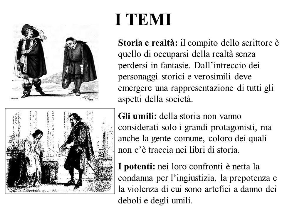I TEMI Storia e realtà: il compito dello scrittore è quello di occuparsi della realtà senza perdersi in fantasie. Dallintreccio dei personaggi storici