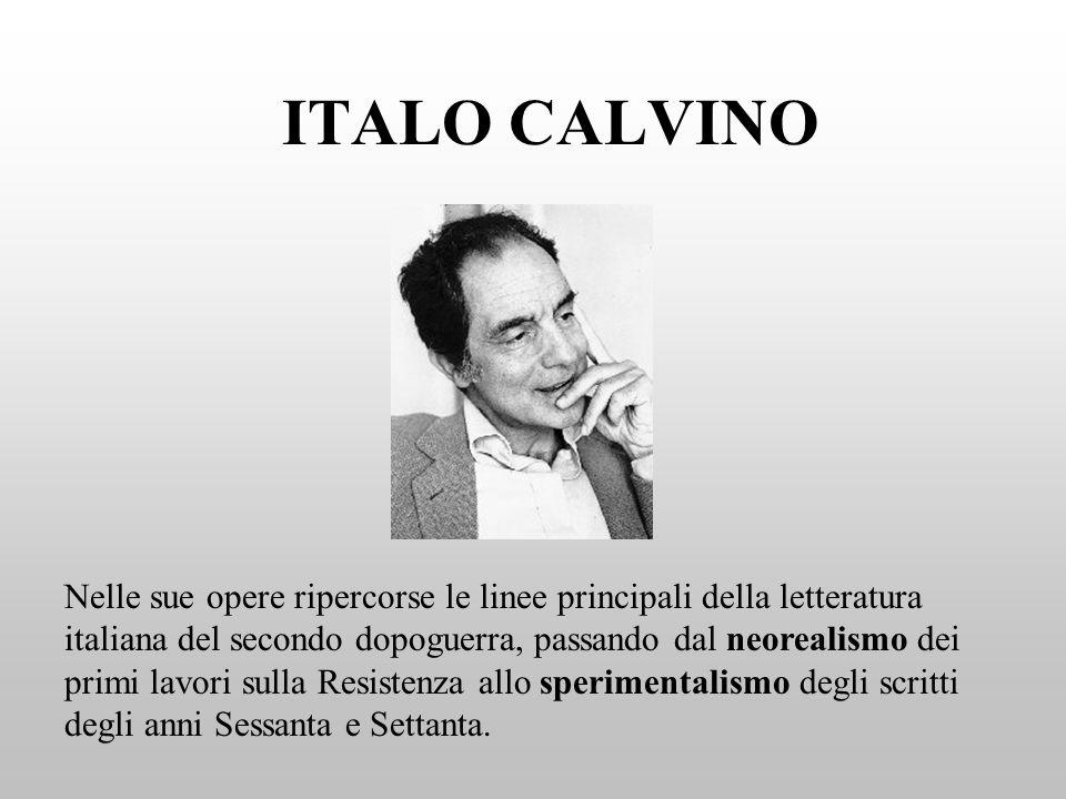 ITALO CALVINO Nelle sue opere ripercorse le linee principali della letteratura italiana del secondo dopoguerra, passando dal neorealismo dei primi lav