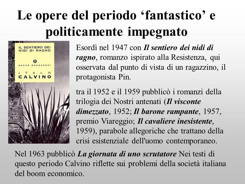 Le opere del periodo fantastico e politicamente impegnato Esordì nel 1947 con Il sentiero dei nidi di ragno, romanzo ispirato alla Resistenza, qui oss
