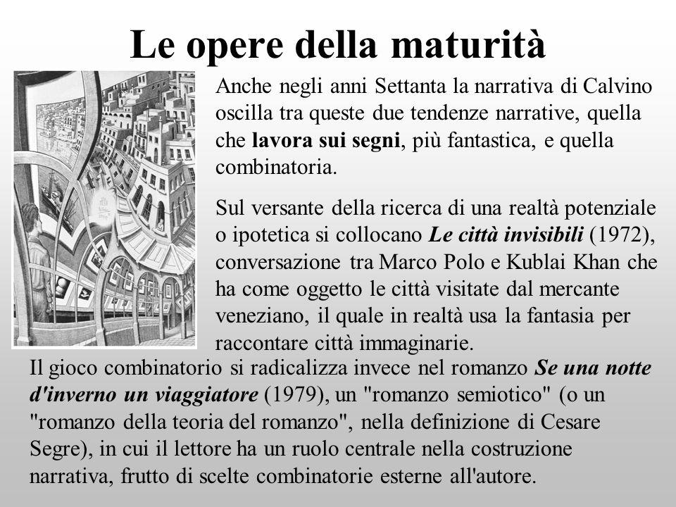 Le opere della maturità Anche negli anni Settanta la narrativa di Calvino oscilla tra queste due tendenze narrative, quella che lavora sui segni, più