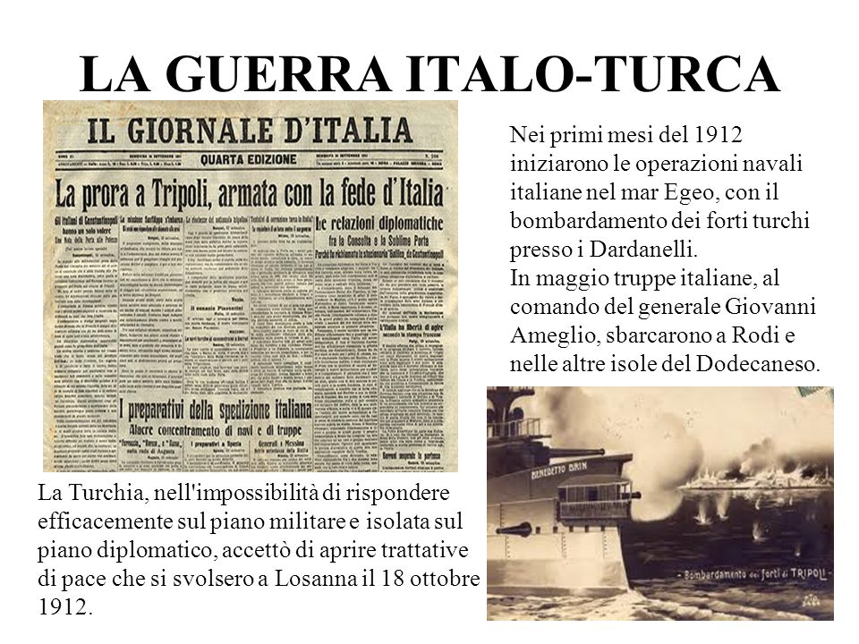 LA GUERRA ITALO-TURCA La Turchia, nell'impossibilità di rispondere efficacemente sul piano militare e isolata sul piano diplomatico, accettò di aprire