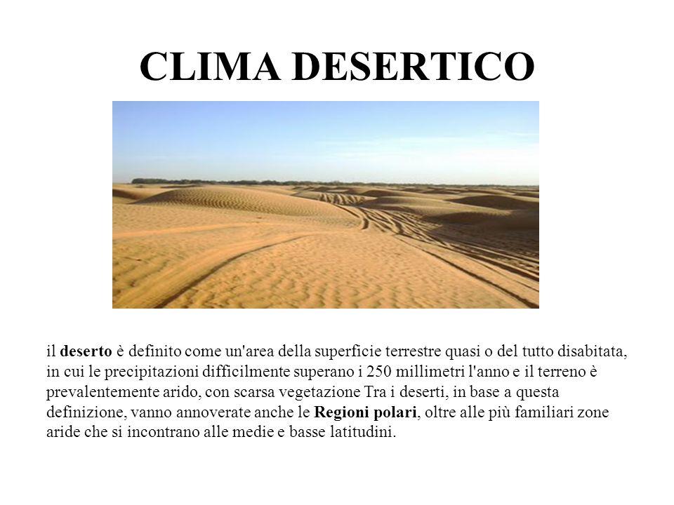 CLIMA DESERTICO il deserto è definito come un'area della superficie terrestre quasi o del tutto disabitata, in cui le precipitazioni difficilmente sup