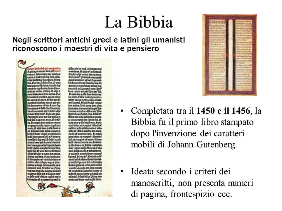 La Bibbia Negli scrittori antichi greci e latini gli umanisti riconoscono i maestri di vita e pensiero Completata tra il 1450 e il 1456, la Bibbia fu il primo libro stampato dopo l invenzione dei caratteri mobili di Johann Gutenberg.