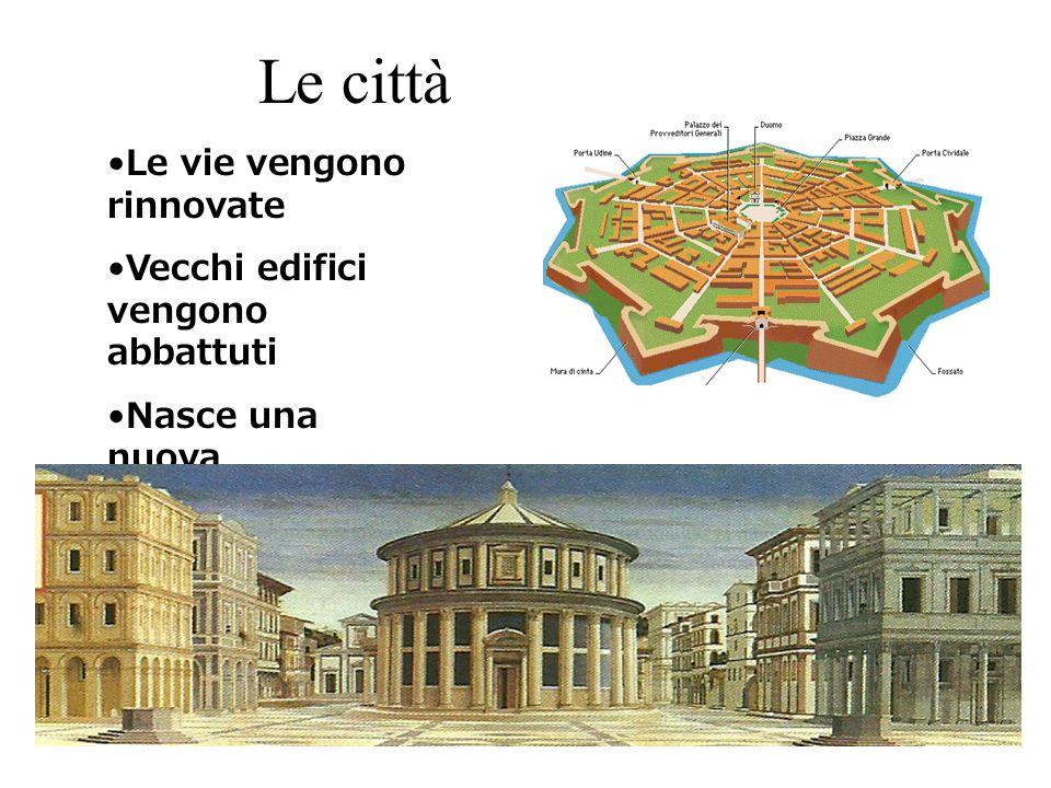 Le città Le vie vengono rinnovate Vecchi edifici vengono abbattuti Nasce una nuova architettura