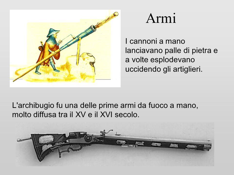 Armi L'archibugio fu una delle prime armi da fuoco a mano, molto diffusa tra il XV e il XVI secolo. I cannoni a mano lanciavano palle di pietra e a vo