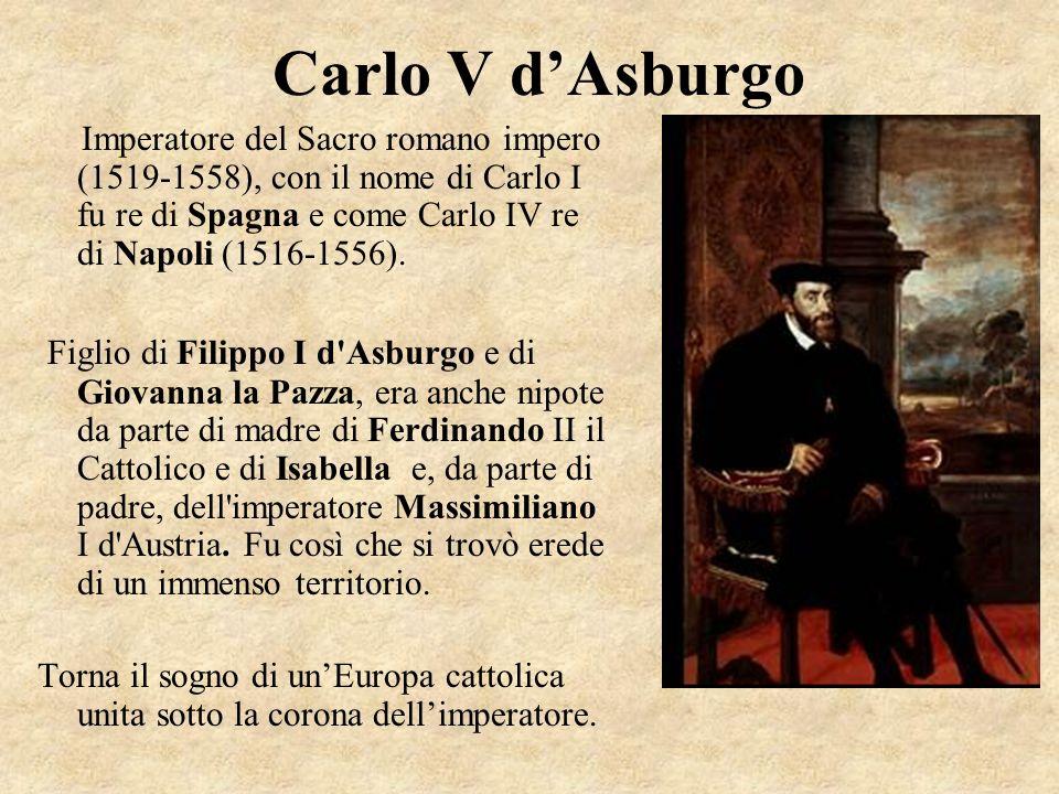 Carlo V dAsburgo Imperatore del Sacro romano impero (1519-1558), con il nome di Carlo I fu re di Spagna e come Carlo IV re di Napoli (1516-1556). Figl