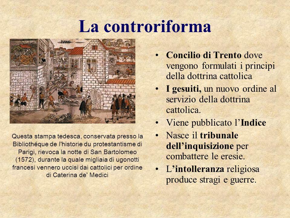 La controriforma Concilio di Trento dove vengono formulati i principi della dottrina cattolica I gesuiti, un nuovo ordine al servizio della dottrina c