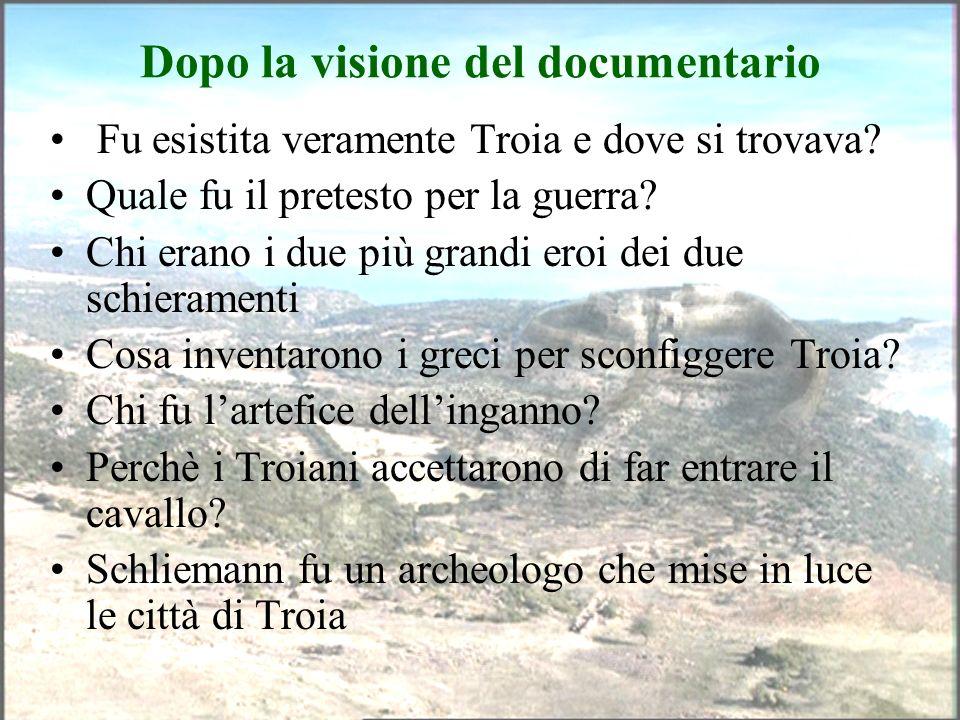 Dopo la visione del documentario Fu esistita veramente Troia e dove si trovava? Quale fu il pretesto per la guerra? Chi erano i due più grandi eroi de
