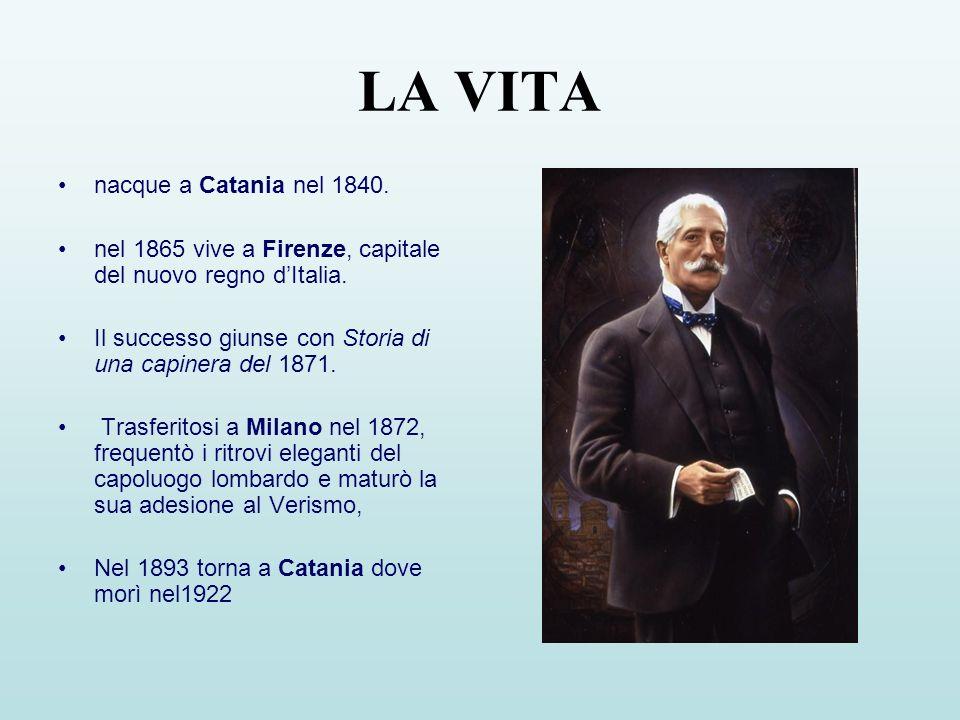 LA VITA nacque a Catania nel 1840. nel 1865 vive a Firenze, capitale del nuovo regno dItalia. Il successo giunse con Storia di una capinera del 1871.