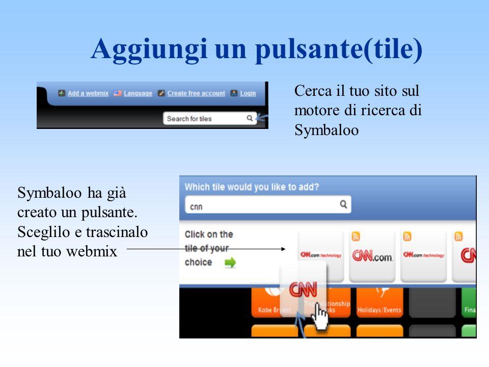Aggiungi un pulsante(tile) Cerca il tuo sito sul motore di ricerca di Symbaloo Symbaloo ha già creato un pulsante.